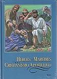 Heroes y Martires del Cristianismo Apostolico La historia de los triunfos, las ensenanzas y las persecuciones de la iglesia cristiana en sus primeros tiemps Tomo 2