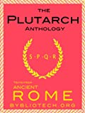 The Plutarch Anthology: The Lives of the Noble Greeks and Romans, Parallel Lives and Moralia (Illustrated) (Texts From Ancient Rome Book 7)