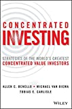 img - for Concentrated Investing: Strategies of the World's Greatest Concentrated Value Investors book / textbook / text book