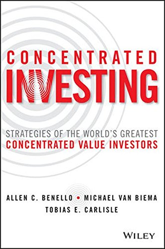 Concentrated Investing: Strategies of the World's Greatest Concentrated Value Investors by Wiley