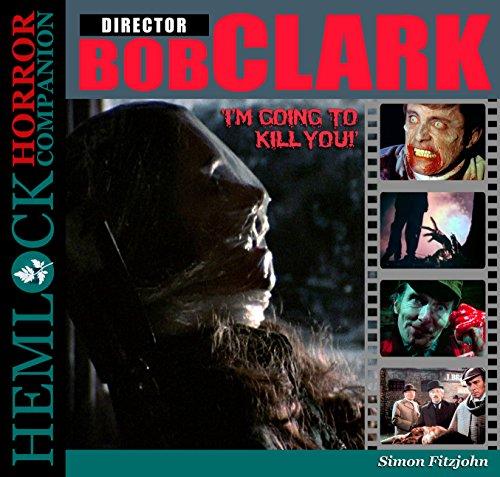 Bob Clark: I'm Going to Kill You! (Hemlock Horror Companion)
