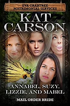Mail Order Bride: Annabel, Suzy, Lizzie and Mabel: Inspirational Clean Historical Western Romance (Mrs. Eva Crabtree's Matrimonial Services Series Book 9) by [Carson, Kat]