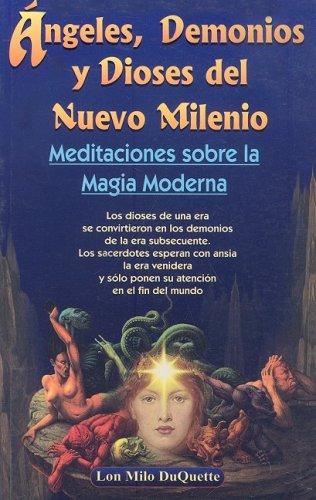 Angeles, Demonios y Dioses del Nuevo Milenio: Meditaciones Sobre la Magia Moderna (Spanish Edition) [Lon Milo DuQuette] (Tapa Blanda)