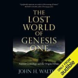 The Lost World of Genesis One: Ancient Cosmology