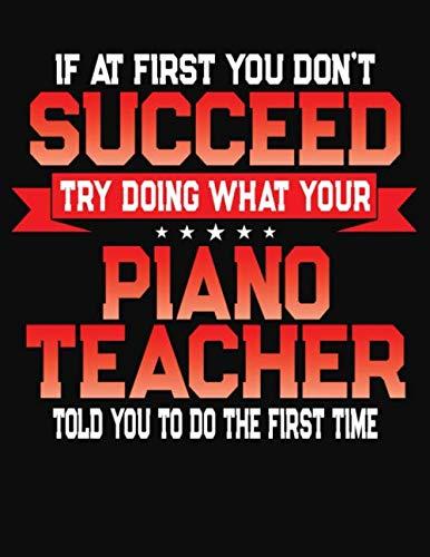 If At First You Don't Succeed Try Doing What Your Piano Teacher Told You To Do The First Time: College Ruled Composition Notebook Journal por J M Skinner