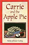 img - for Carrie And The Apple Pie (Fiction) by Nelda Johnson Liebig (1999-05-01) book / textbook / text book