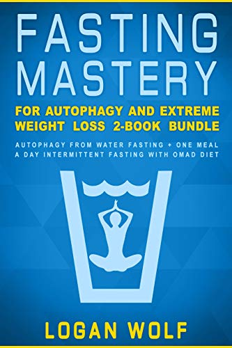 Fasting Mastery for Autophagy and Extreme Weight Loss 2-Book Bundle: Autophagy from Water Fasting + One Meal a Day Intermittent Fasting with OMAD Diet