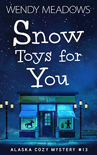 Snow Toys for You (Alaska Cozy Mystery Book 13) by [Meadows, Wendy]