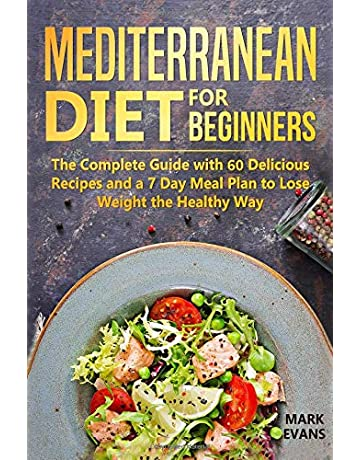 Mediterranean Diet for Beginners: The Complete Guide with 60 Delicious Recipes and a 7-