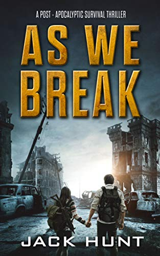 As We Break: A Post-Apocalyptic Survival Thriller (Against All Odds Book 2) by [Hunt, Jack]