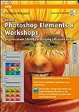 Adobe Photoshop Elements 8 Workshops: Organisation, Bearbeitung, Präsentation