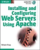 Installing and Configuring Web Servers Using Apache (Gearhead Press)