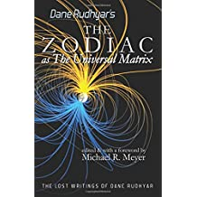 The Zodiac as The Universal Matrix: A Study of the Zodiac and of Planetary Activity (The Lost Writings of Dane Rudhyar)