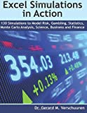 130 Excel Simulations in Action: Simulations to Model Risk, Gambling, Statistics, Monte Carlo Analysis, Science, Business and Finance