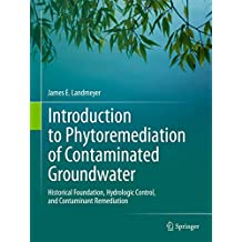 Introduction to Phytoremediation of Contaminated Groundwater: Historical Foundation, Hydrologic Control, and Contaminant Remediation