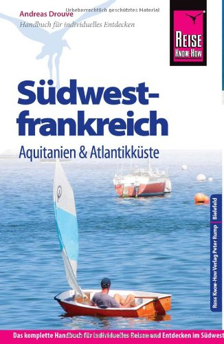 Reise Know-How Südwestfrankreich - Aquitanien und Atlantikküste: Reiseführer für individuelles Entdecken