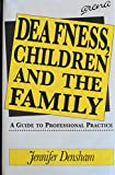 Deafness, Children and the Family : A Guide to Professional Practice, Densham, Jennifer, 185742221X