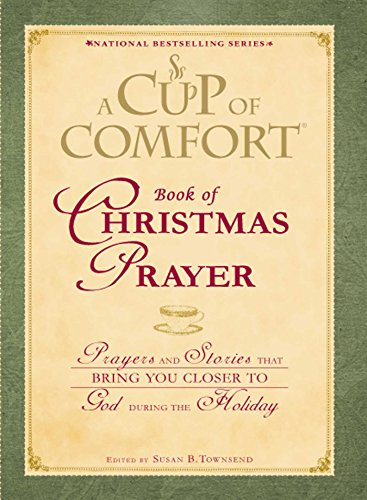 A Cup of Comfort Book of Christmas Prayer: Prayers and Stories that Bring You Closer to God During the Holiday (Susan Cup)