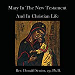 Mary in the New Testament and in Christian Life: Biblical Reflections for Contemporary Spirituality | Donald Senior