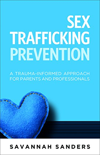 Sex Trafficking Prevention: A Trauma-Informed Approach for Parents - Sex Trauma