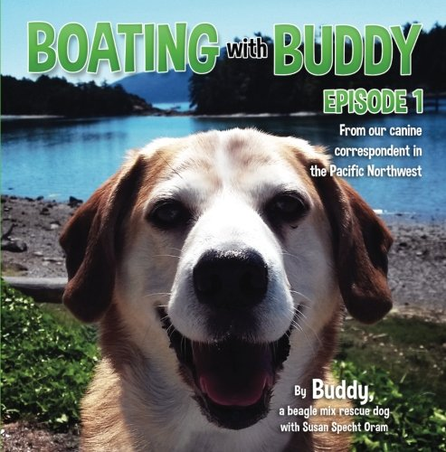 (Boating with Buddy: A special report from our canine correspondent in the Pacific Northwest (Volume 1))