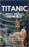 TITANIC: WHAT REALLY HAPPENED: The Shocking Secrets Buried Beneath The Waves