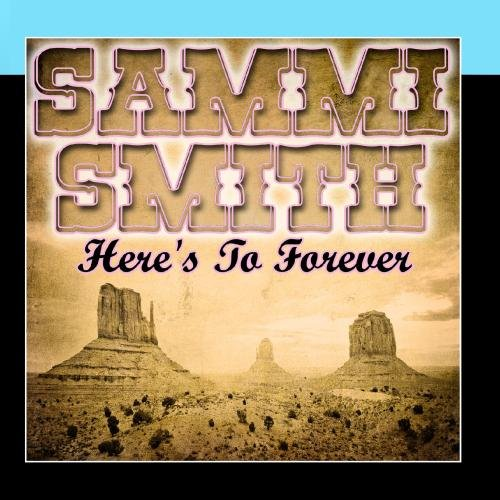 Here's To Forever (The Best Of Sammi Smith)