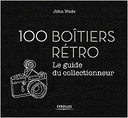 100 boîtiers rétro: Le guide du collectionneur