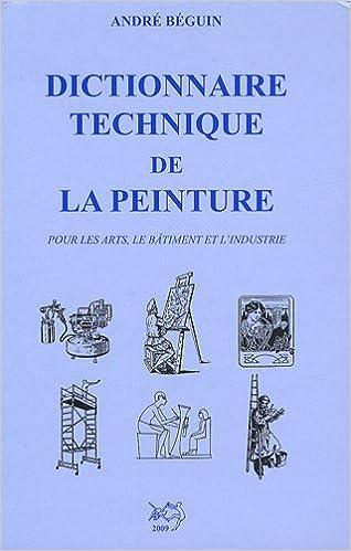 Livres gratuits Dictionnaire technique de la peinture : Pour les arts, le bâtiment et l'industrie pdf epub