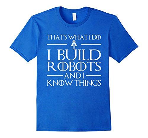 Mens I Build Robots I Know Things - Robotics Engineer Shirts Large Royal Blue