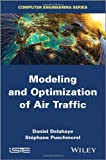 Modeling and Optimization of Air Traffic (ISTE), Daniel Delahaye, St?phane Puechmorel, 1848215959