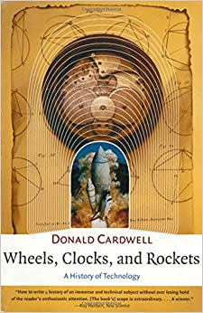 Book Wheels, Clocks, and Rockets: A History of Technology (The Norton History of Science)