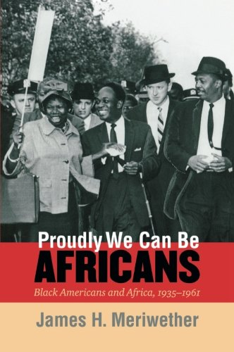 Search : Proudly We Can Be Africans: Black Americans and Africa, 1935-1961