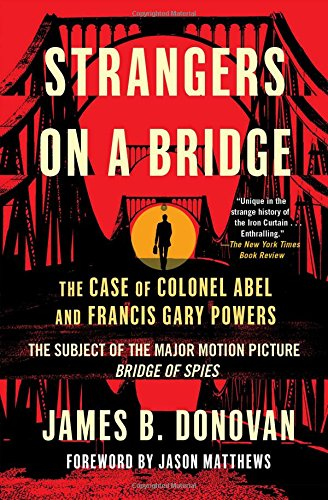 Strangers On A Bridge: The Case Of Colonel Abel And Francis Gary ...