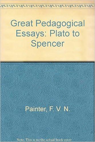 great pedagogical essays plato to spencer f v n painter  great pedagogical essays plato to spencer