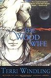 The Wood Wife, Terri Windling, 0765302934