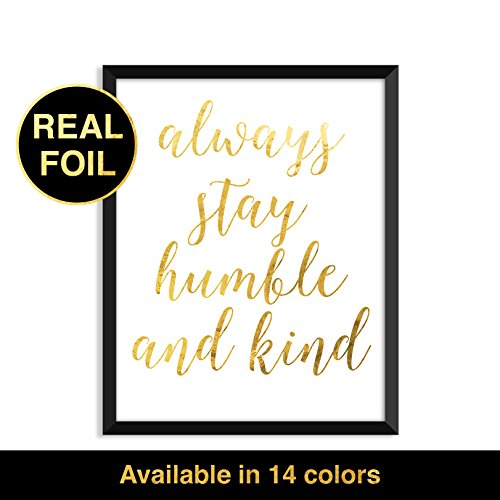 Gold Foil Print, Always stay humble and kind, typography, home decor, real gold foil, inspirational quote art print