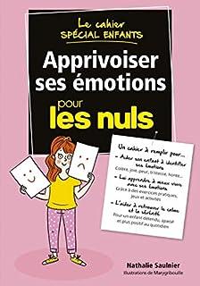Apprivoiser ses émotions pour les nuls : le cahier spécial enfants, Saulnier, Nathalie