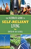 Ultimate Guide to Self-Reliant Living, The