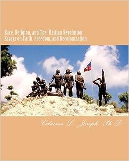 race religion and the haitian revolution essays on faith freedom  race religion and the haitian revolution essays on faith freedom and  decolonization celucien l joseph  amazoncom books