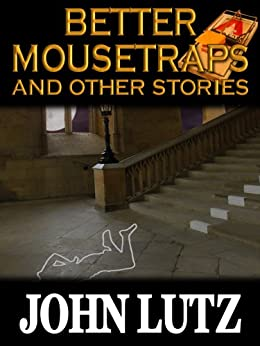 Better Mousetraps and Other Stories by [Lutz, John]