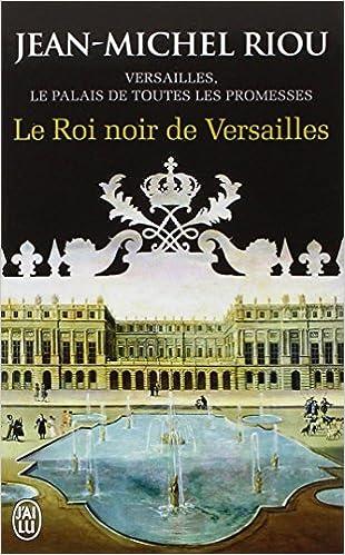Livres gratuits en ligne Versailles, le palais de toutes les promesses, Tome 2 : Le Roi noir de Versailles (1668-1670) epub, pdf