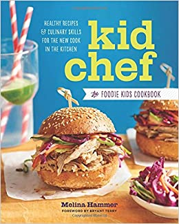 Book Kid Chef: The Foodie Kids Cookbook: Healthy Recipes and Culinary Skills for the New Cook in the Kitchen