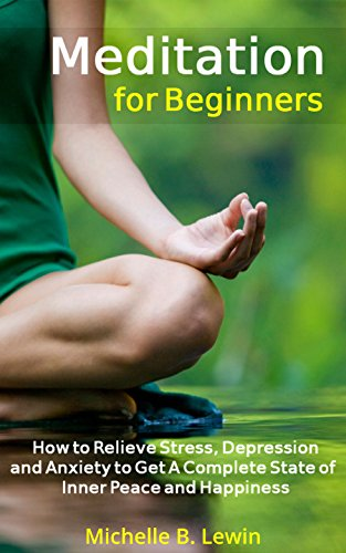 Meditation: Meditation for Beginners - How to Relieve Stress, Depression & Anxiety to Get Inner Peace and Happiness (Yoga, Mindfulness, Guided Meditation, Meditation Techniques, How to Meditate)