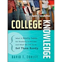 College Knowledge: What It Really Takes for Students to Succeed and What We Can Do to Get Them Ready