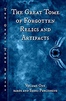 The Great Tome of Forgotten Relics and Artifacts (The Great Tome Series Book 1) by [Dorr, James S., Sullins, Jeff, Kewin, Simon, Creasey, Ian, Walker, Deborah, Harbin, Taylor, Stewart, Miranda, Droege, CB, Etter, Jon]