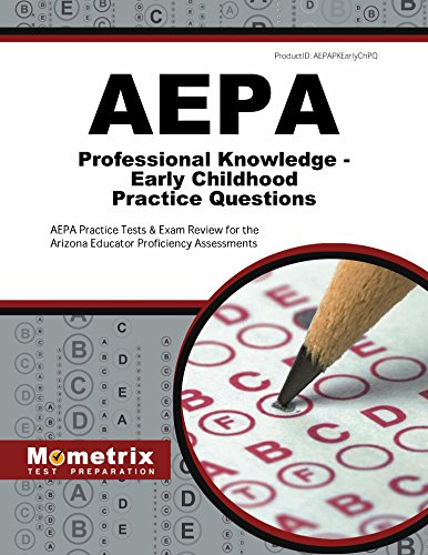 AEPA Professional Knowledge - Early Childhood Practice Questions: AEPA Practice Tests & Exam Review for the Arizona Educator Proficiency Assessments