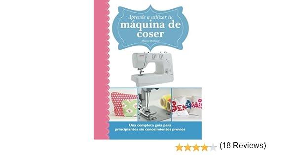 Aprende a utilizar tu máquina de coser: Una completa guía para principiantes sin conocimientos previos: Amazon.es ...