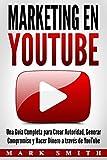 Marketing en YouTube: Una Guía Completa para Crear Autoridad, Generar Compromiso y Hacer Dinero a través de YouTube (Libro en Español/Youtube Marketing Book Spanish Version) (Spanish Edition)