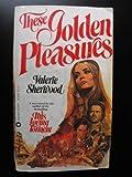 These Golden Pleasures, Valerie Sherwood, 0446307610